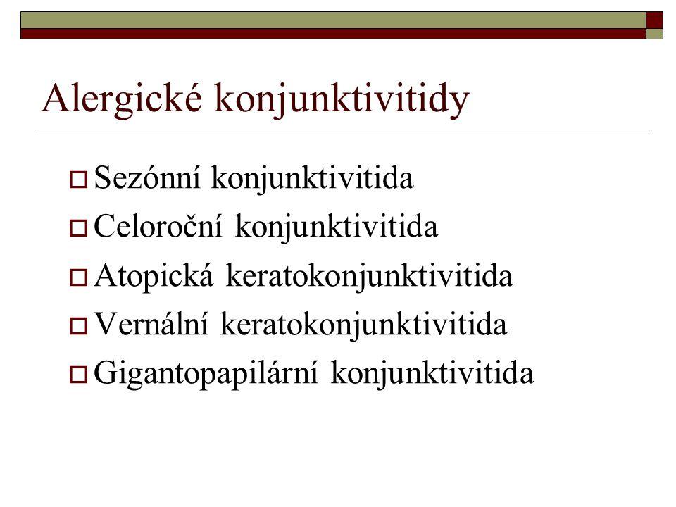 Alergické konjunktivitidy  Sezónní konjunktivitida  Celoroční konjunktivitida  Atopická keratokonjunktivitida  Vernální keratokonjunktivitida  Gi
