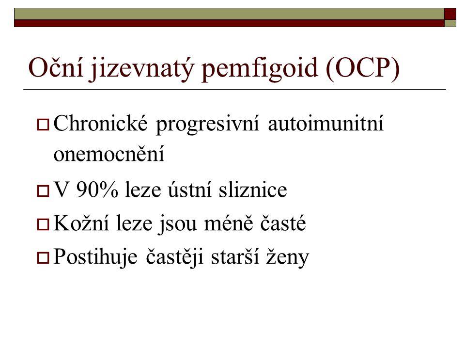 Oční jizevnatý pemfigoid (OCP)  Chronické progresivní autoimunitní onemocnění  V 90% leze ústní sliznice  Kožní leze jsou méně časté  Postihuje ča