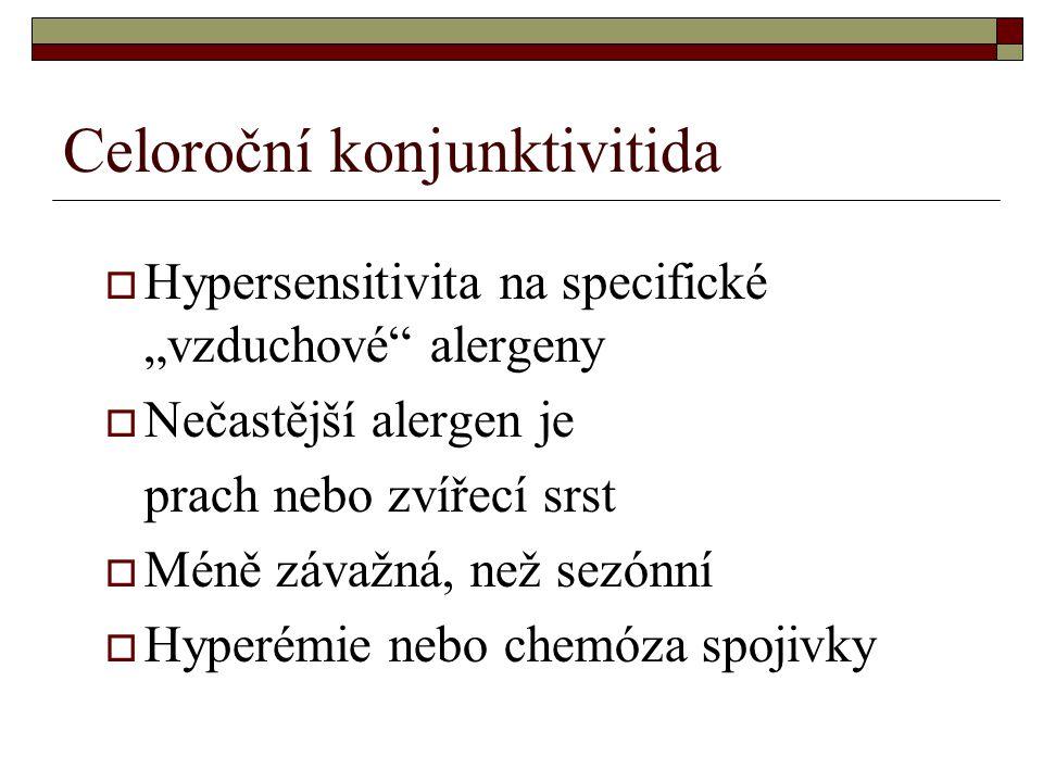 """Celoroční konjunktivitida  Hypersensitivita na specifické """"vzduchové"""" alergeny  Nečastější alergen je prach nebo zvířecí srst  Méně závažná, než se"""