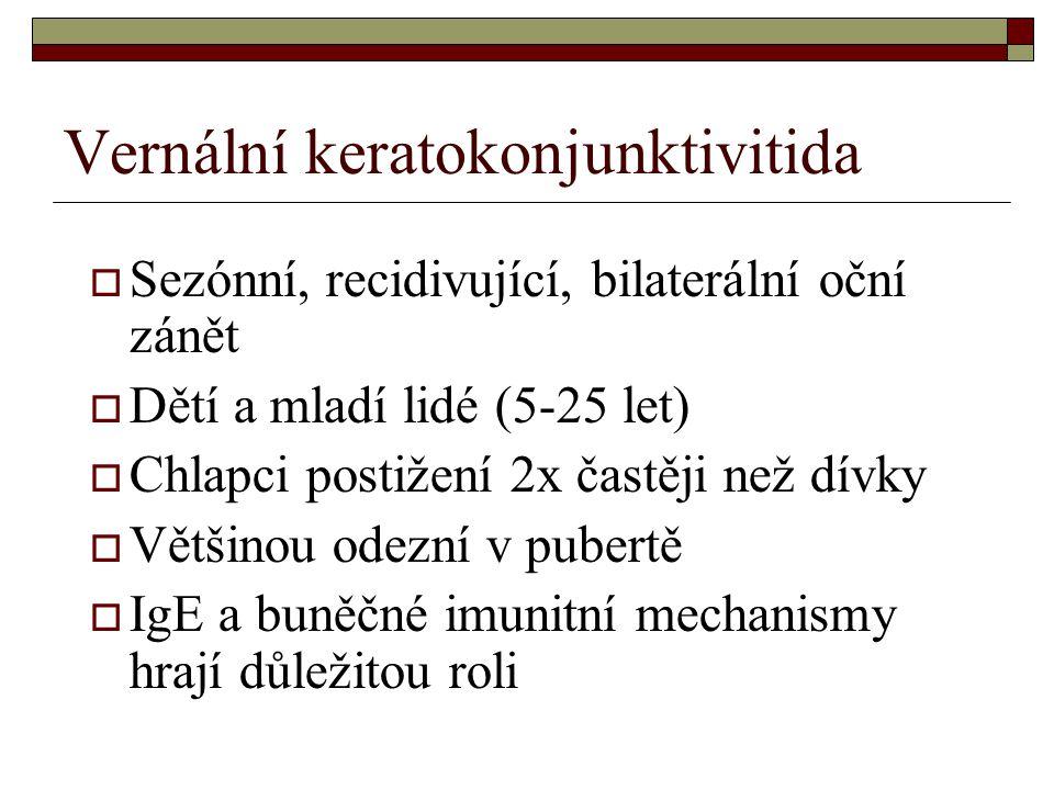 Vernální keratokonjunktivitida  Sezónní, recidivující, bilaterální oční zánět  Dětí a mladí lidé (5-25 let)  Chlapci postižení 2x častěji než dívky