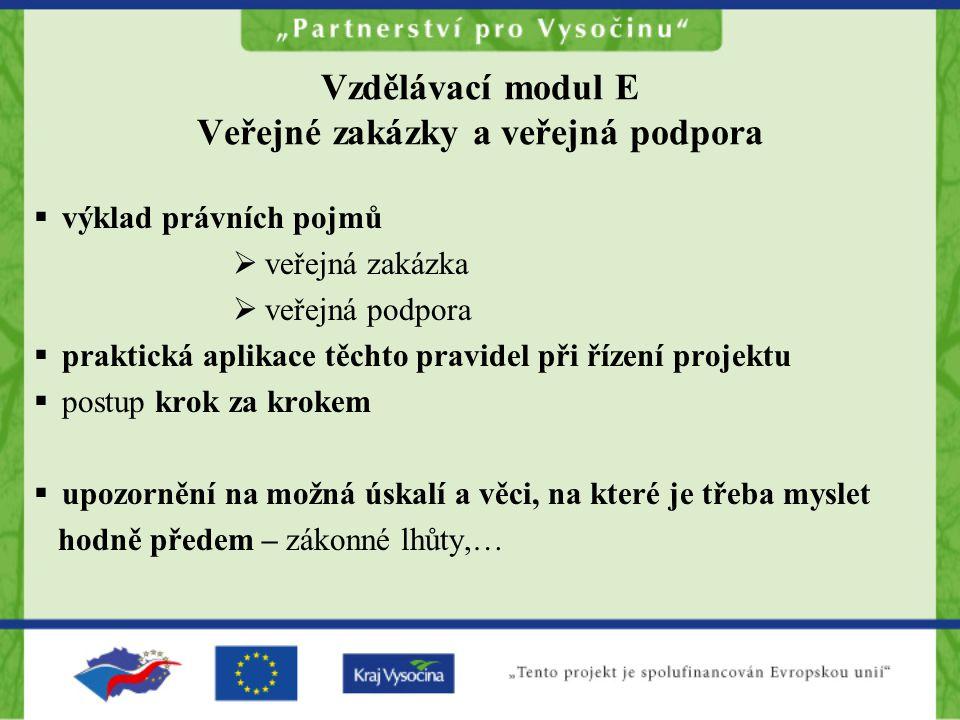 Vzdělávací modul E Veřejné zakázky a veřejná podpora  výklad právních pojmů  veřejná zakázka  veřejná podpora  praktická aplikace těchto pravidel