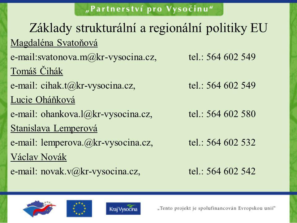 Základy strukturální a regionální politiky EU Magdaléna Svatoňová e-mail:svatonova.m@kr-vysocina.cz,tel.: 564 602 549 Tomáš Čihák e-mail: cihak.t@kr-v