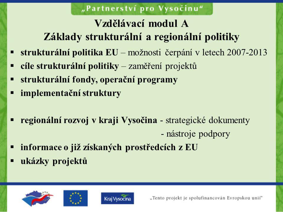 Vzdělávací modul A Základy strukturální a regionální politiky  strukturální politika EU – možnosti čerpání v letech 2007-2013  cíle strukturální pol