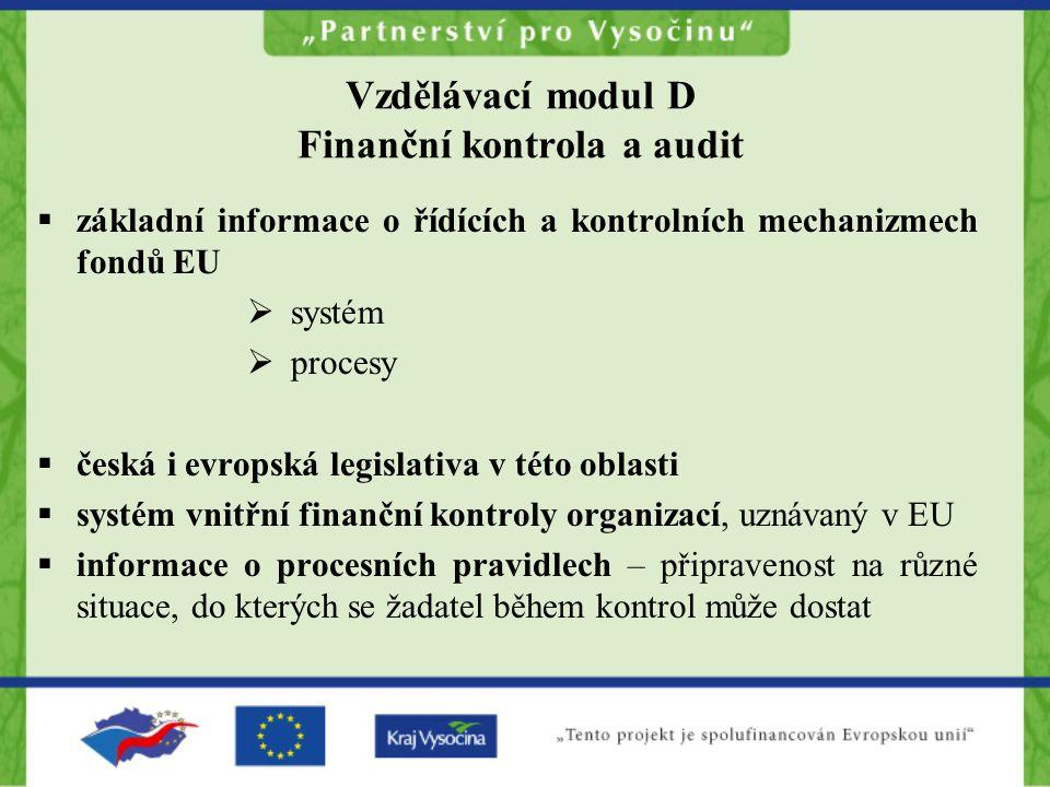 Vzdělávací modul D Finanční kontrola a audit  základní informace o řídících a kontrolních mechanizmech fondů EU  systém  procesy  česká i evropská