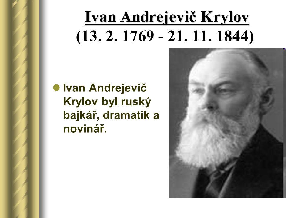 Ivan Andrejevič Krylov Ivan Andrejevič Krylov (13. 2. 1769 - 21. 11. 1844) Ivan Andrejevič Krylov byl ruský bajkář, dramatik a novinář.
