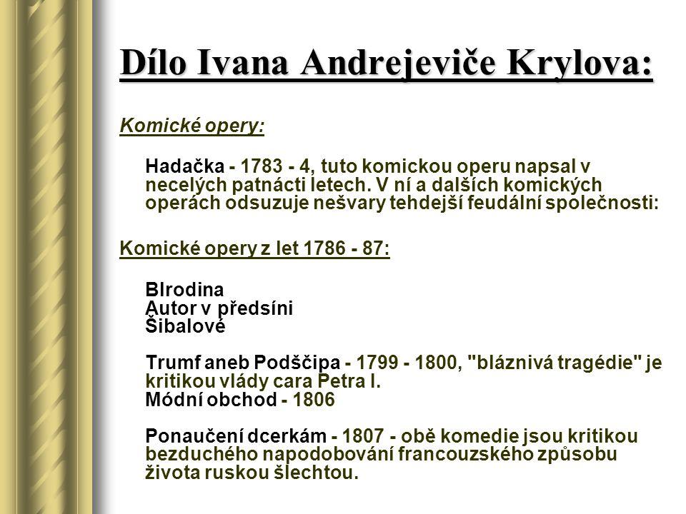 Dílo Ivana Andrejeviče Krylova: Komické opery: Hadačka - 1783 - 4, tuto komickou operu napsal v necelých patnácti letech. V ní a dalších komických ope