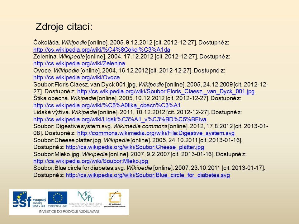 Čokoláda. Wikipedie [online]. 2005, 9.12.2012 [cit. 2012-12-27]. Dostupné z: http://cs.wikipedia.org/wiki/%C4%8Cokol%C3%A1da http://cs.wikipedia.org/w
