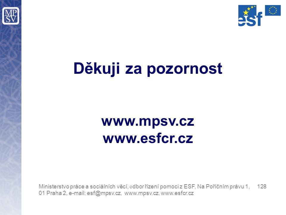 Děkuji za pozornost www.mpsv.cz www.esfcr.cz Ministerstvo práce a sociálních věcí, o dbor řízení pomoci z ESF, Na Poříčním právu 1, 128 01 Praha 2, e-
