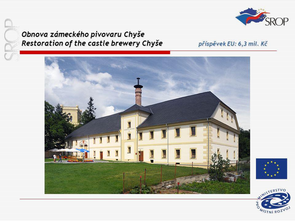 Obnova zámeckého pivovaru Chyše Restoration of the castle brewery Chyše příspěvek EU: 6,3 mil. Kč