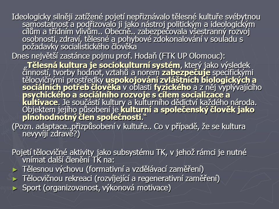 Ideologicky silněji zatížené pojetí nepřiznávalo tělesné kultuře svébytnou samostatnost a podřizovalo ji jako nástroj politickým a ideologickým cílům