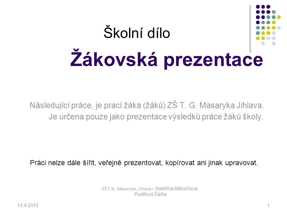 Žákovská prezentace Následující práce, je prací žáka (žáků) ZŠ T.