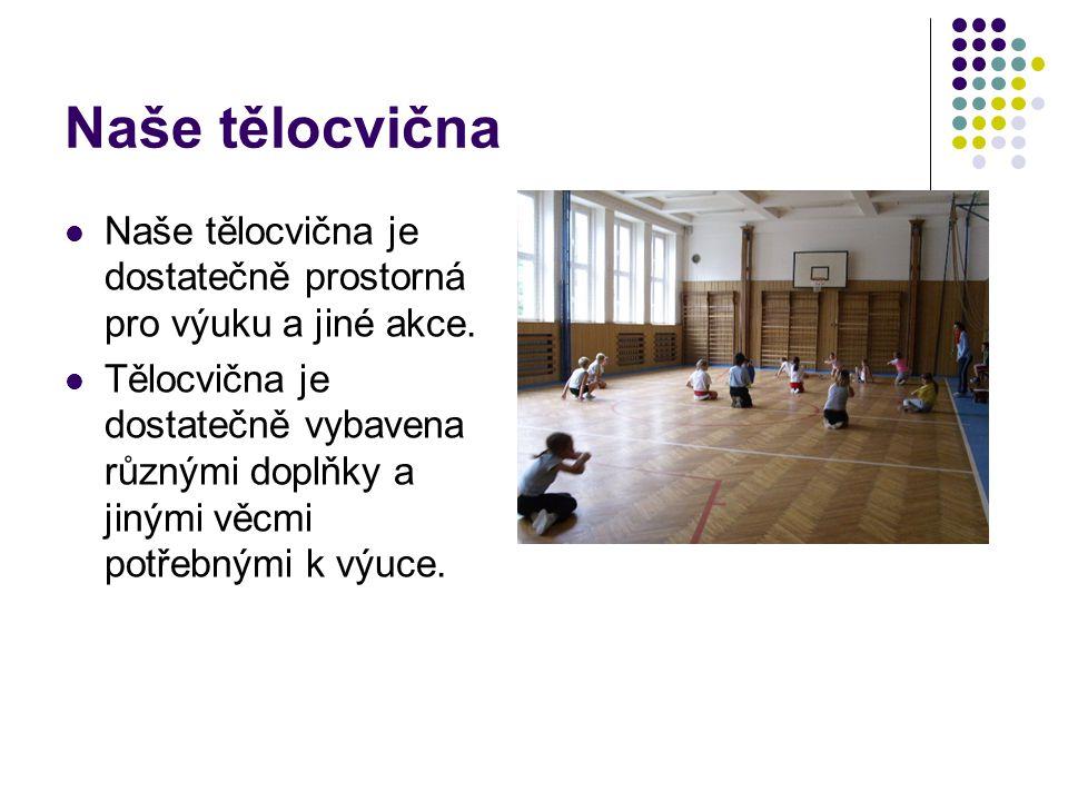 Naše tělocvična Naše tělocvična je dostatečně prostorná pro výuku a jiné akce.