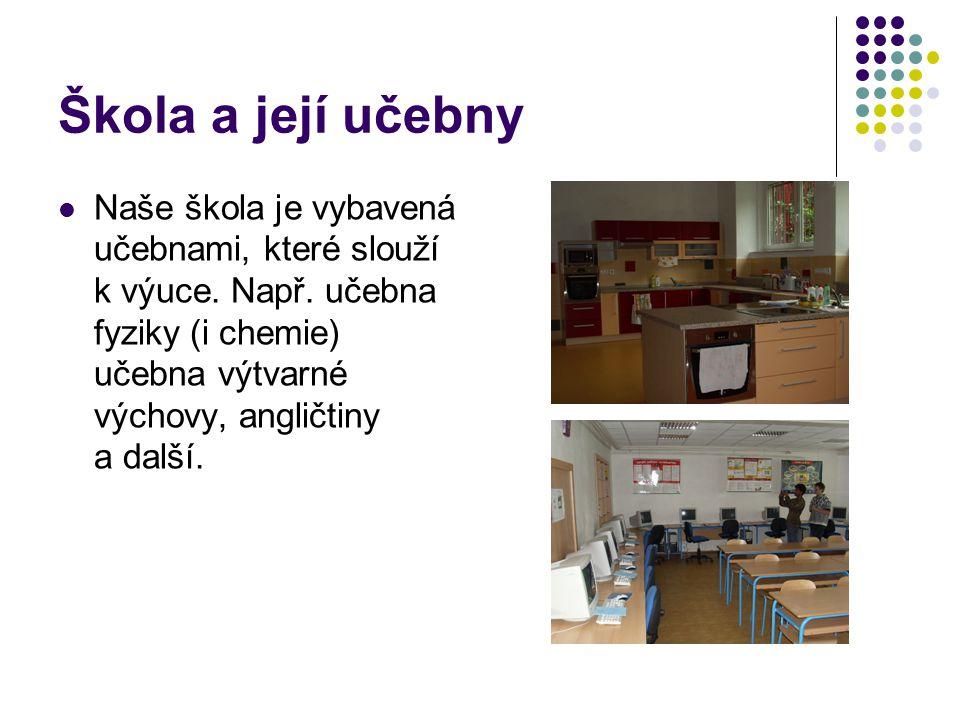 Škola a její učebny Naše škola je vybavená učebnami, které slouží k výuce.