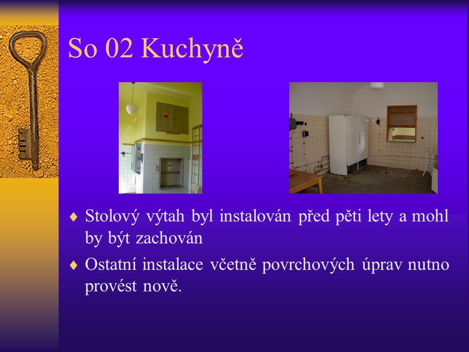 So 02 Kuchyně  Stolový výtah byl instalován před pěti lety a mohl by být zachován  Ostatní instalace včetně povrchových úprav nutno provést nově.