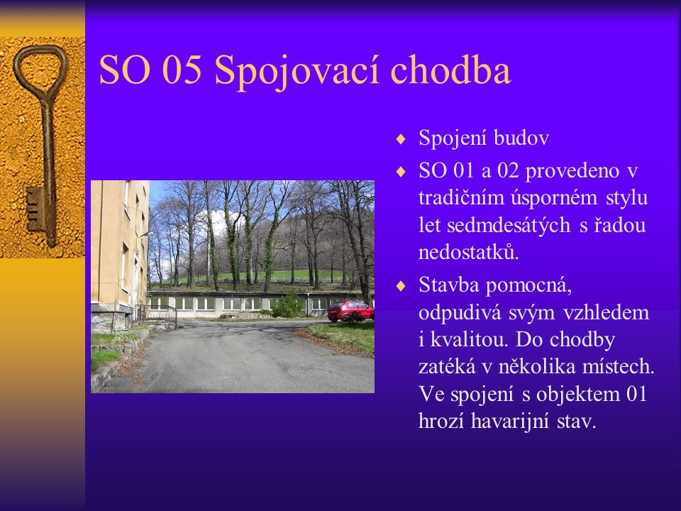 SO 05 Spojovací chodba  Spojení budov  SO 01 a 02 provedeno v tradičním úsporném stylu let sedmdesátých s řadou nedostatků.