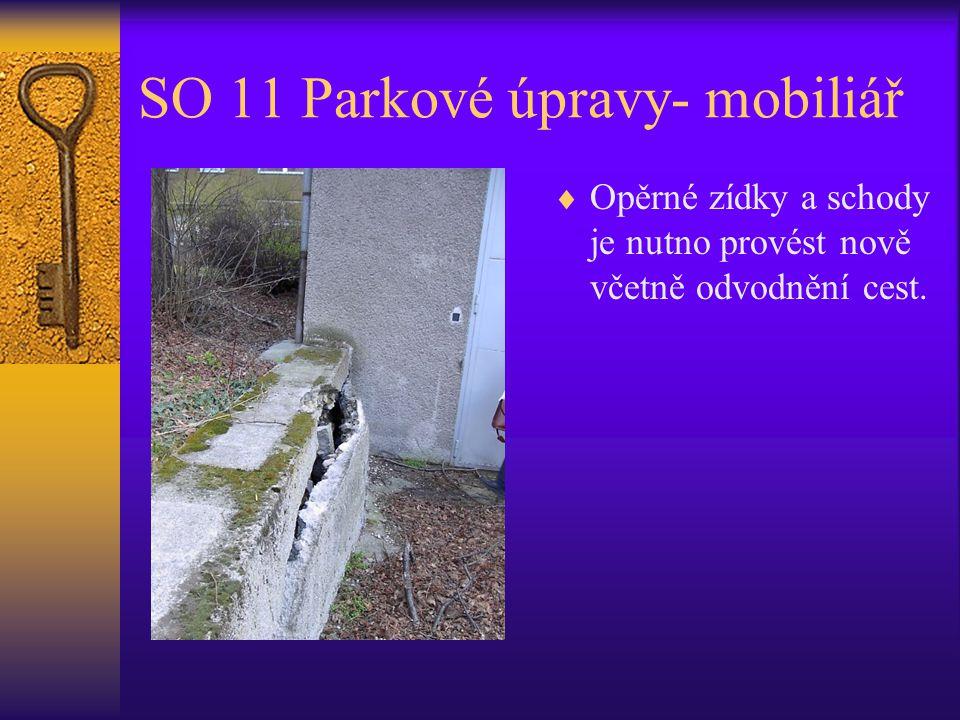 SO 11 Parkové úpravy- mobiliář  Opěrné zídky a schody je nutno provést nově včetně odvodnění cest.