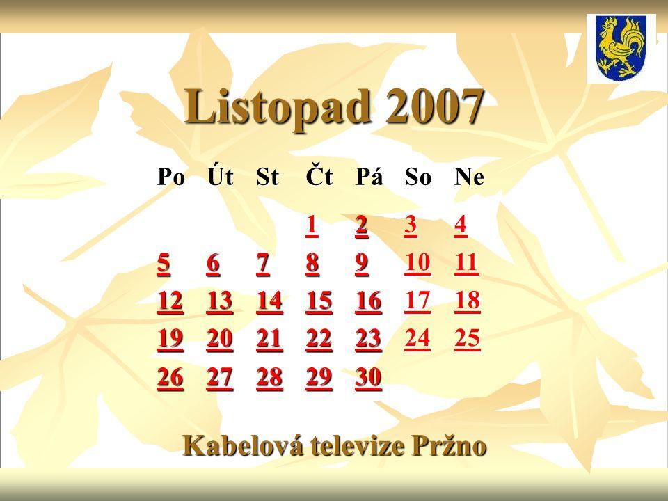 Listopad 2007 Kabelová televize Pržno PoÚtStČtPáSoNe 1111 2222 3333 4444 5555 6666 7777 8888 9999 10 11 12 13 14 15 16 17 18 19 20 21 22 23 24 25 26 2