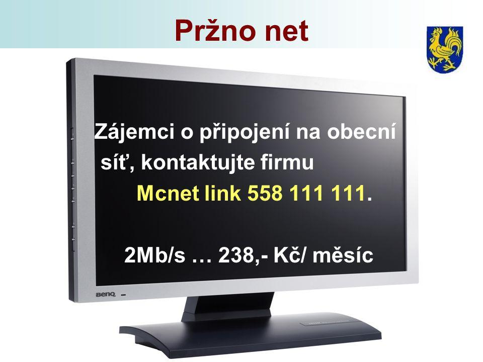 Pržno net Zájemci o připojení na obecní síť, kontaktujte firmu Mcnet link 558 111 111. 2Mb/s … 238,- Kč/ měsíc