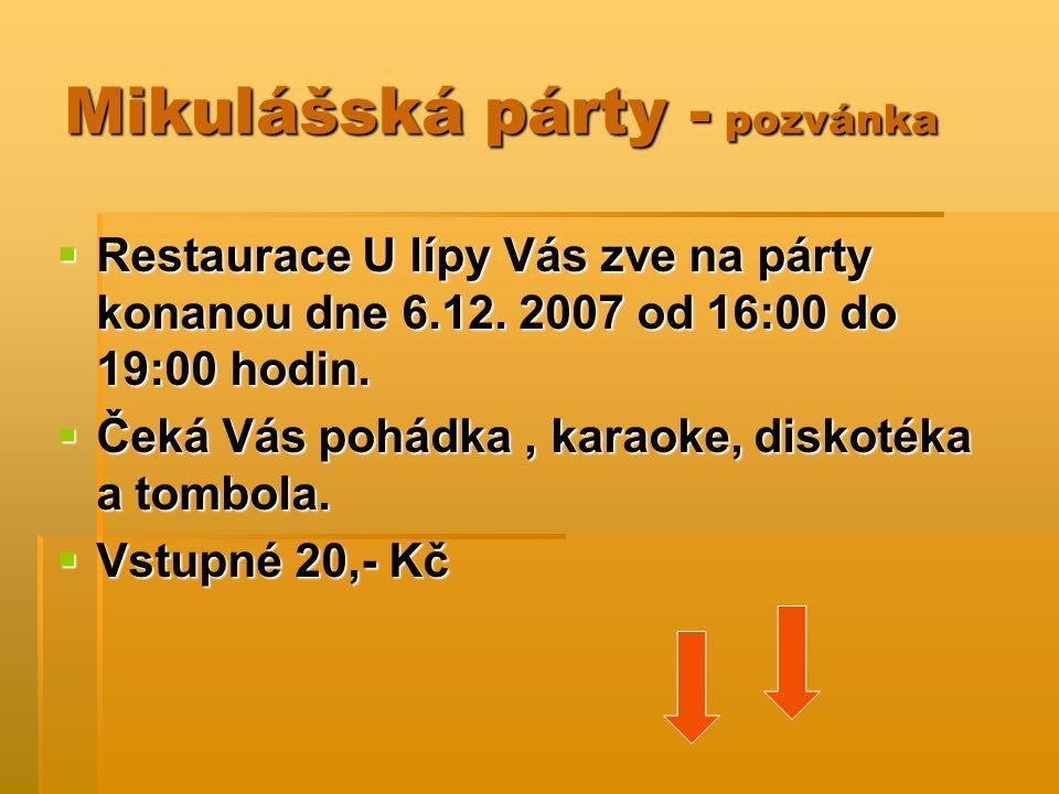 Mikulášská párty - pozvánka  Restaurace U lípy Vás zve na párty konanou dne 6.12. 2007 od 16:00 do 19:00 hodin.  Čeká Vás pohádka, karaoke, diskoték