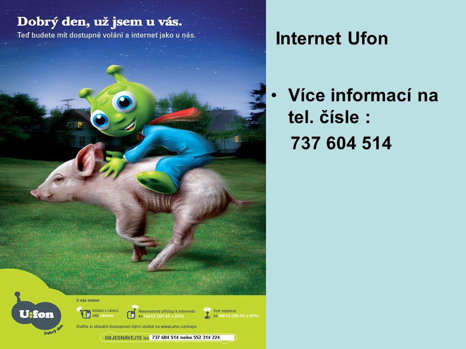 Internet Ufon Více informací na tel. čísle : 737 604 514