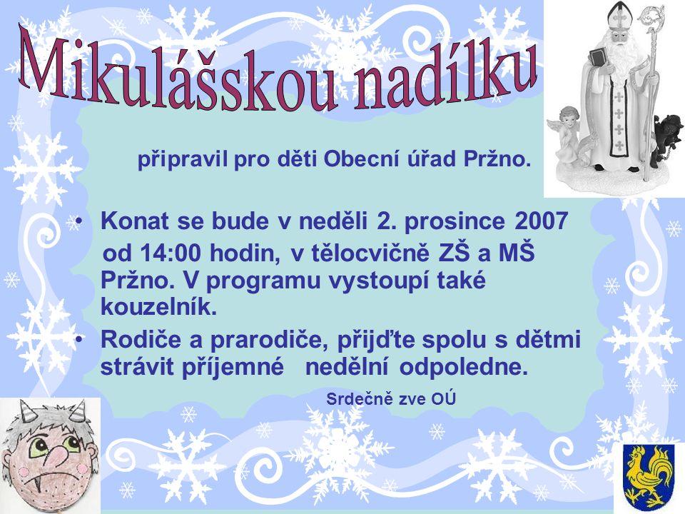 připravil pro děti Obecní úřad Pržno. Konat se bude v neděli 2. prosince 2007 od 14:00 hodin, v tělocvičně ZŠ a MŠ Pržno. V programu vystoupí také kou