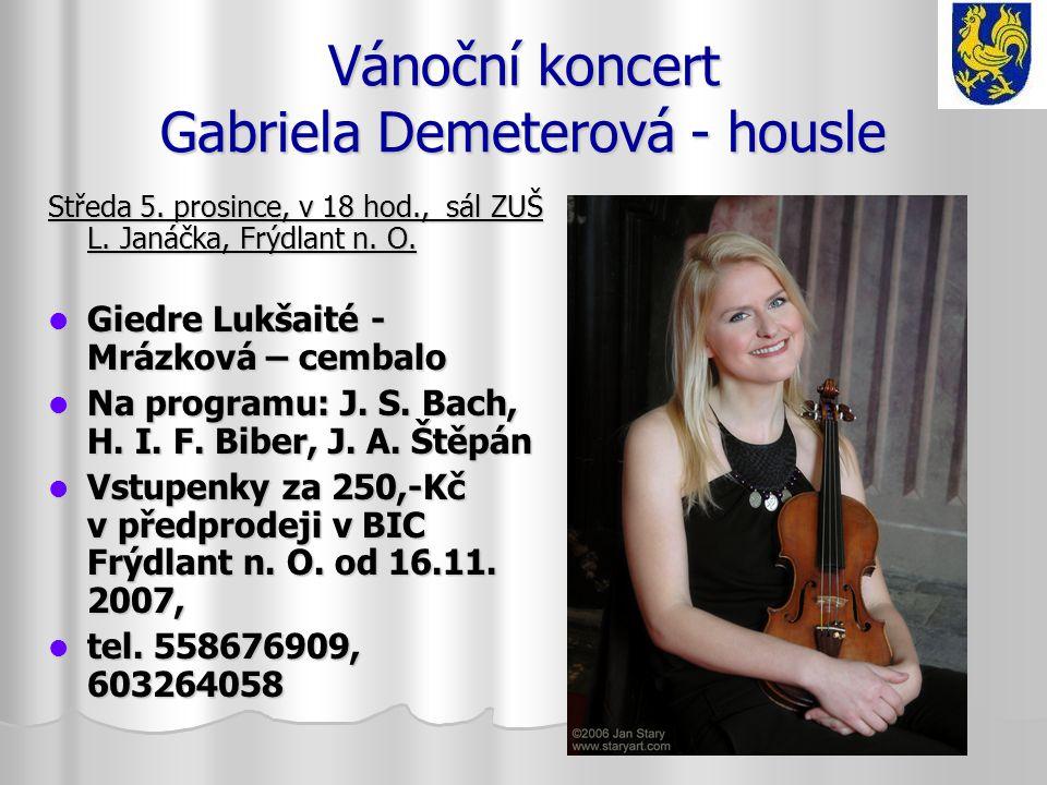 Vánoční koncert Gabriela Demeterová - housle Středa 5. prosince, v 18 hod., sál ZUŠ L. Janáčka, Frýdlant n. O. Giedre Lukšaité - Mrázková – cembalo Gi