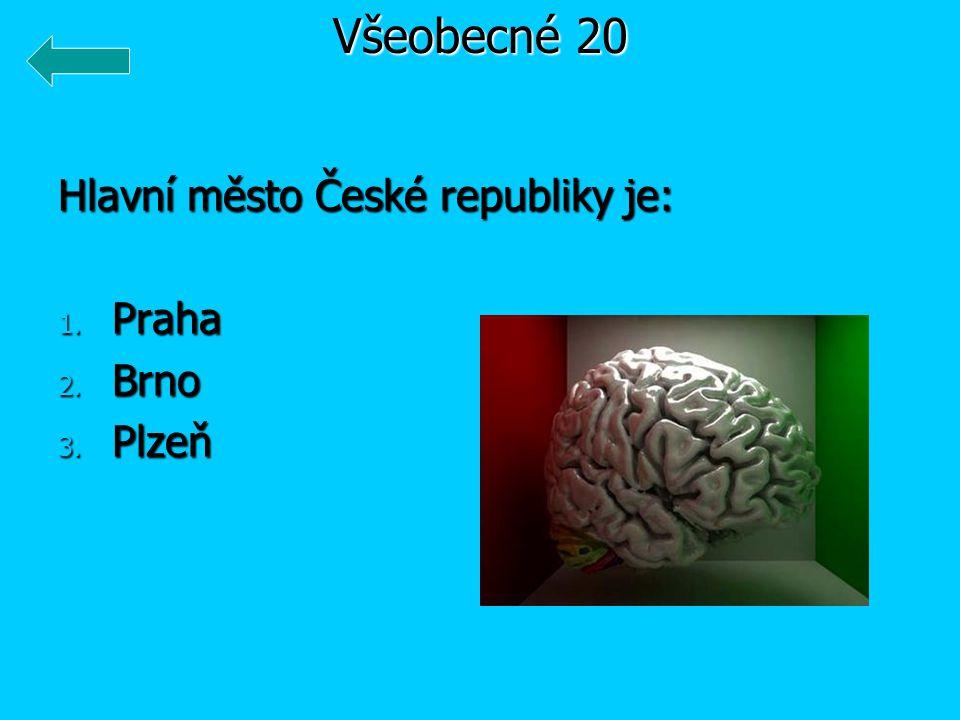 Hlavní město České republiky je: 1. Praha 2. Brno 3. Plzeň Všeobecné 20