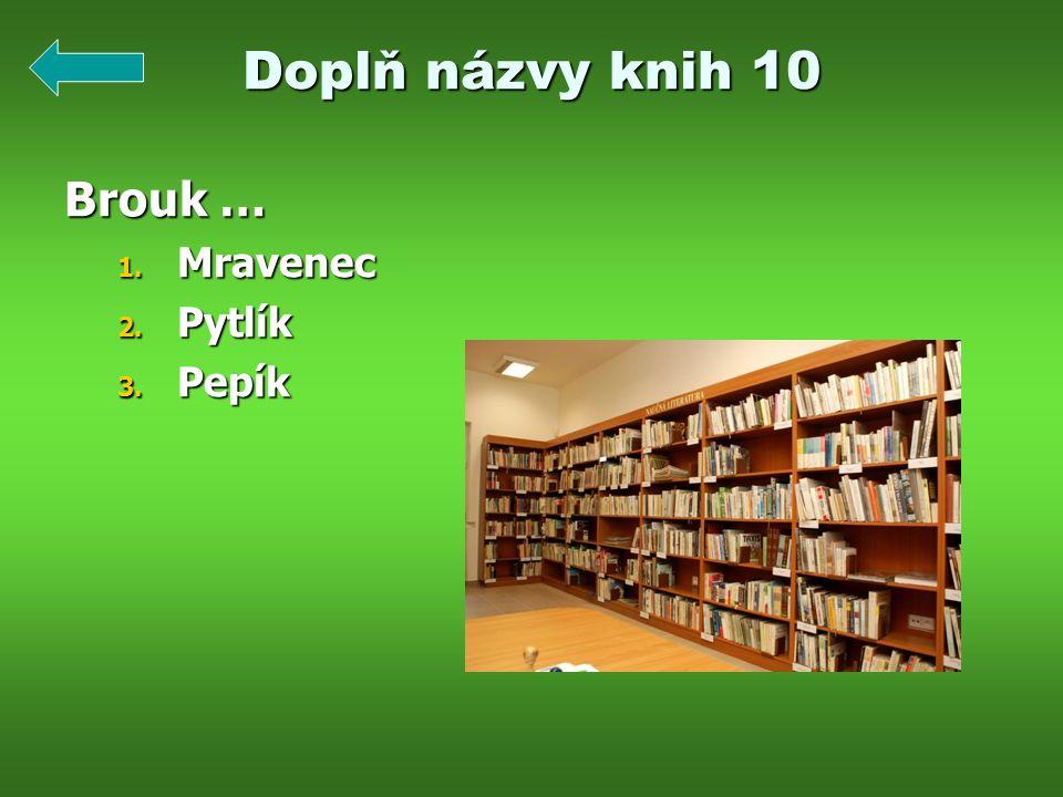 Doplň názvy knih 10 Brouk … 1. Mravenec 2. Pytlík 3. Pepík