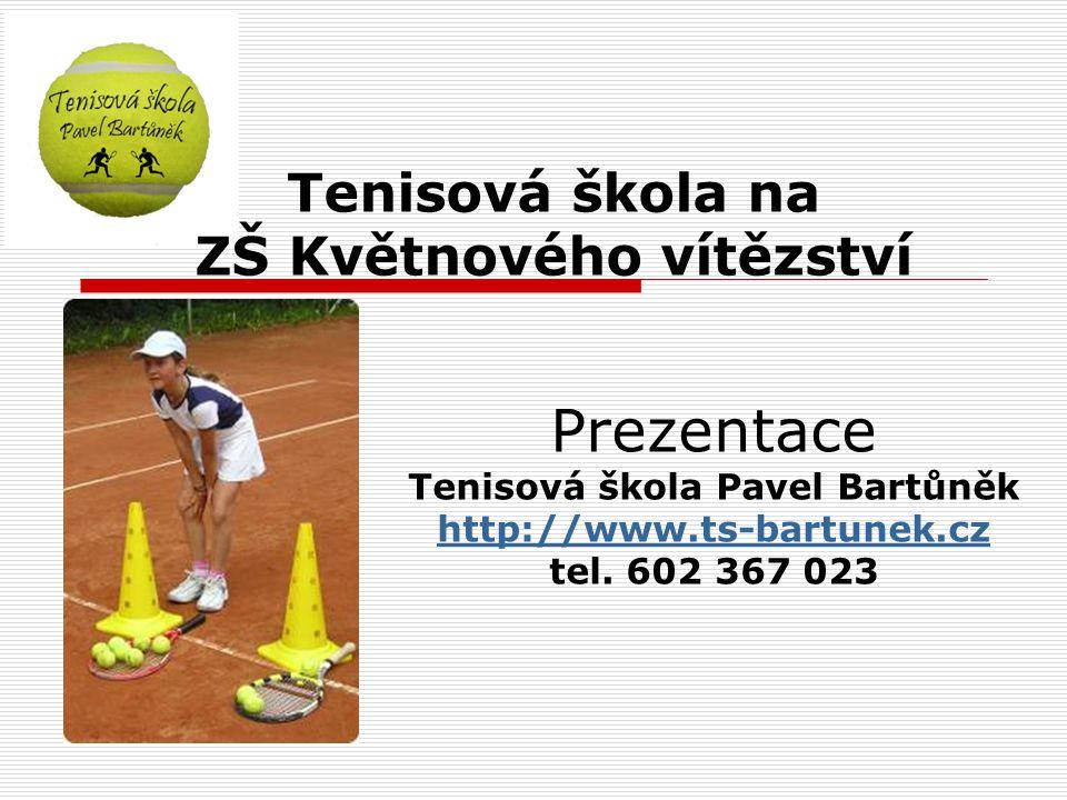 Tenisová škola na ZŠ Květnového vítězství Prezentace Tenisová škola Pavel Bartůněk http://www.ts-bartunek.cz tel.
