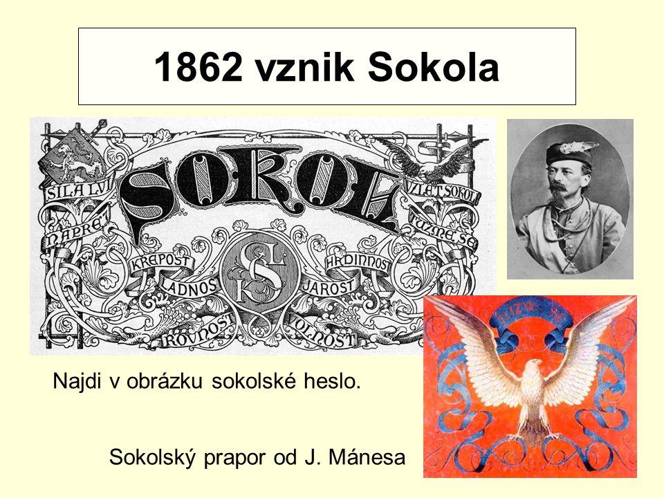 1862 vznik Sokola Konfederace Unie Najdi v obrázku sokolské heslo. Sokolský prapor od J. Mánesa