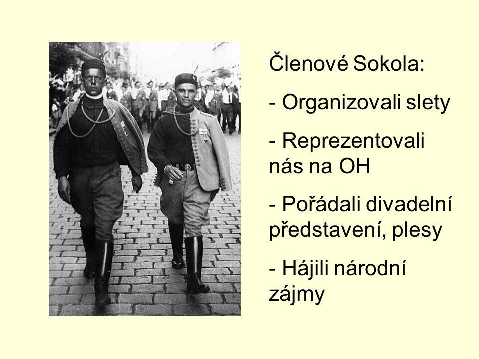 Členové Sokola: - Organizovali slety - Reprezentovali nás na OH - Pořádali divadelní představení, plesy - Hájili národní zájmy