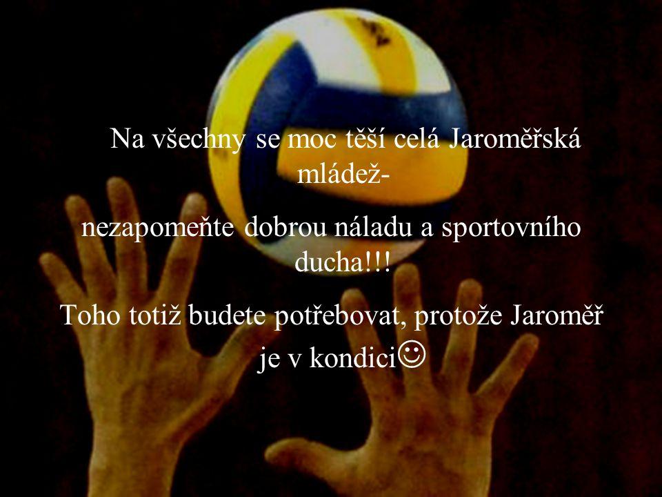 Na všechny se moc těší celá Jaroměřská mládež- nezapomeňte dobrou náladu a sportovního ducha!!.