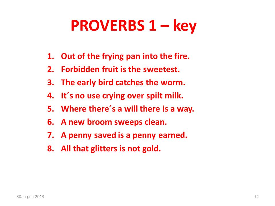 PROVERBS 1 – key 1.Out of the frying pan into the fire.