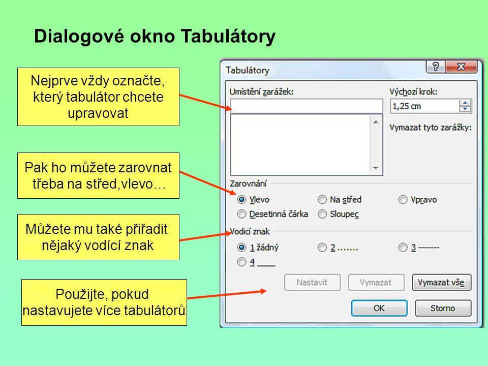 Dialogové okno Tabulátory Nejprve vždy označte, který tabulátor chcete upravovat Pak ho můžete zarovnat třeba na střed,vlevo… Můžete mu také přiřadit nějaký vodící znak Použijte, pokud nastavujete více tabulátorů