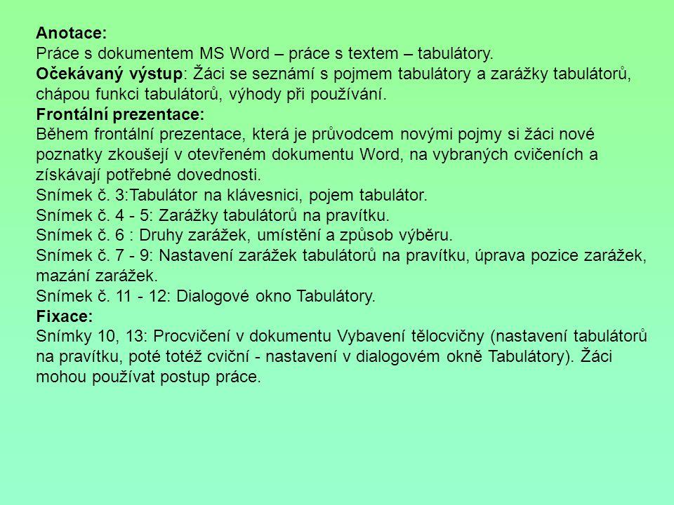 Anotace: Práce s dokumentem MS Word – práce s textem – tabulátory.