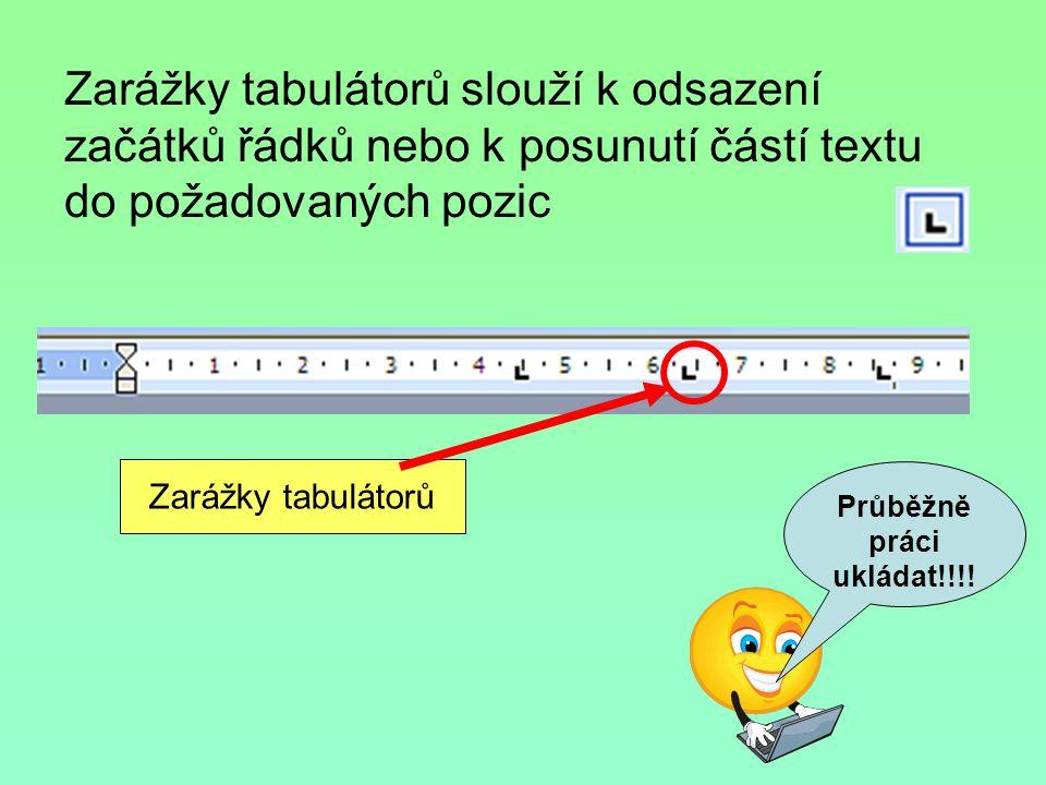 Zarážky tabulátorů Zarážky tabulátorů slouží k odsazení začátků řádků nebo k posunutí částí textu do požadovaných pozic Průběžně práci ukládat!!!!