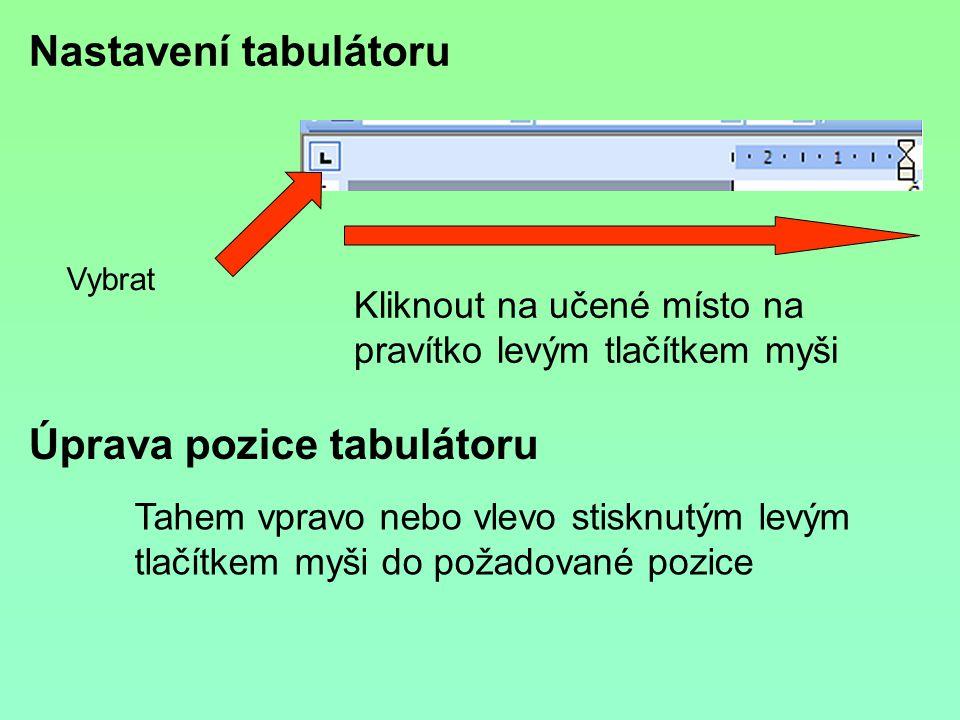 Nastavení tabulátoru Vybrat Kliknout na učené místo na pravítko levým tlačítkem myši Úprava pozice tabulátoru Tahem vpravo nebo vlevo stisknutým levým tlačítkem myši do požadované pozice