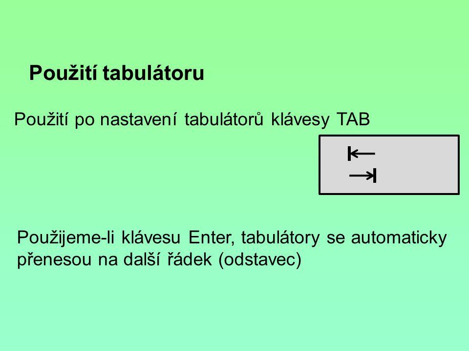 Použití tabulátoru Použití po nastavení tabulátorů klávesy TAB Použijeme-li klávesu Enter, tabulátory se automaticky přenesou na další řádek (odstavec)