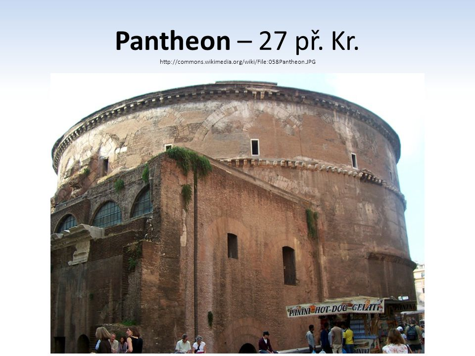 Pantheon – 27 př. Kr. http://commons.wikimedia.org/wiki/File:058Pantheon.JPG