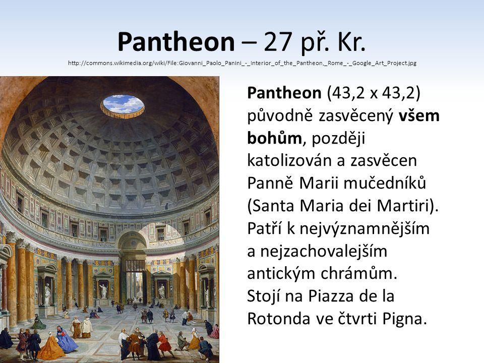 Pantheon – 27 př. Kr. http://commons.wikimedia.org/wiki/File:Giovanni_Paolo_Panini_-_Interior_of_the_Pantheon,_Rome_-_Google_Art_Project.jpg Pantheon