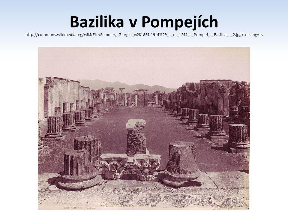 Bazilika v Pompejích http://commons.wikimedia.org/wiki/File:Sommer,_Giorgio_%281834-1914%29_-_n._1294_-_Pompei_-_Basilica_-_2.jpg?uselang=cs