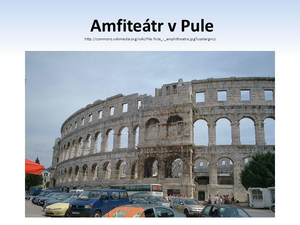 Amfiteátr v Pule http://commons.wikimedia.org/wiki/File:Pula_-_amphitheatre.jpg?uselang=cs