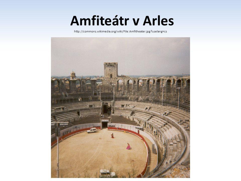 Amfiteátr v Arles http://commons.wikimedia.org/wiki/File:Amfitheater.jpg?uselang=cs
