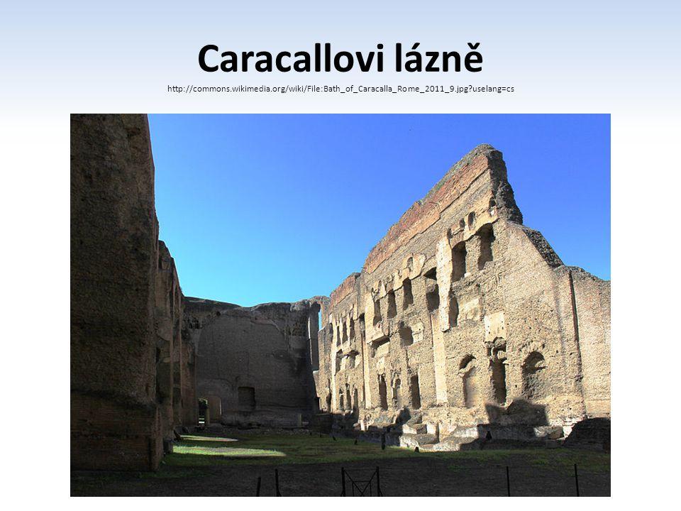 Caracallovi lázně http://commons.wikimedia.org/wiki/File:Bath_of_Caracalla_Rome_2011_9.jpg?uselang=cs