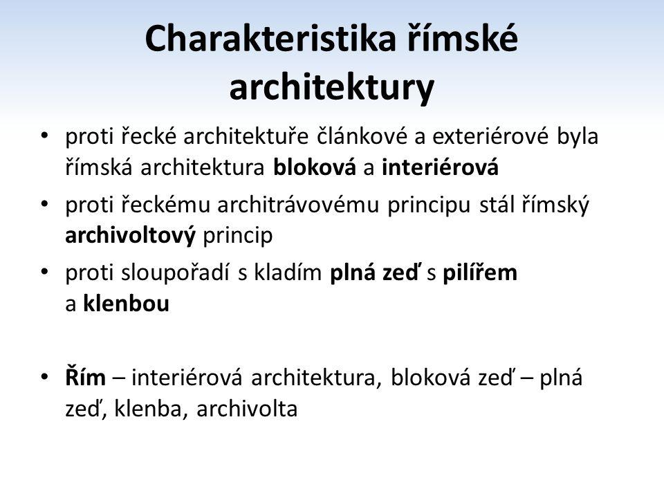 Charakteristika římské architektury proti řecké architektuře článkové a exteriérové byla římská architektura bloková a interiérová proti řeckému archi
