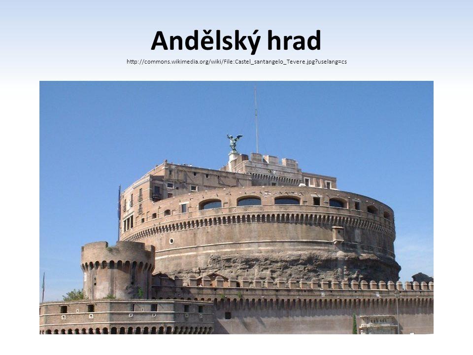 Andělský hrad http://commons.wikimedia.org/wiki/File:Castel_santangelo_Tevere.jpg?uselang=cs