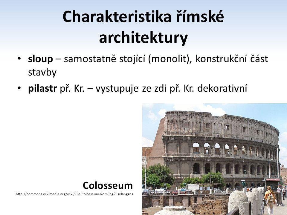 Charakteristika římské architektury sloup – samostatně stojící (monolit), konstrukční část stavby pilastr př. Kr. – vystupuje ze zdi př. Kr. dekorativ