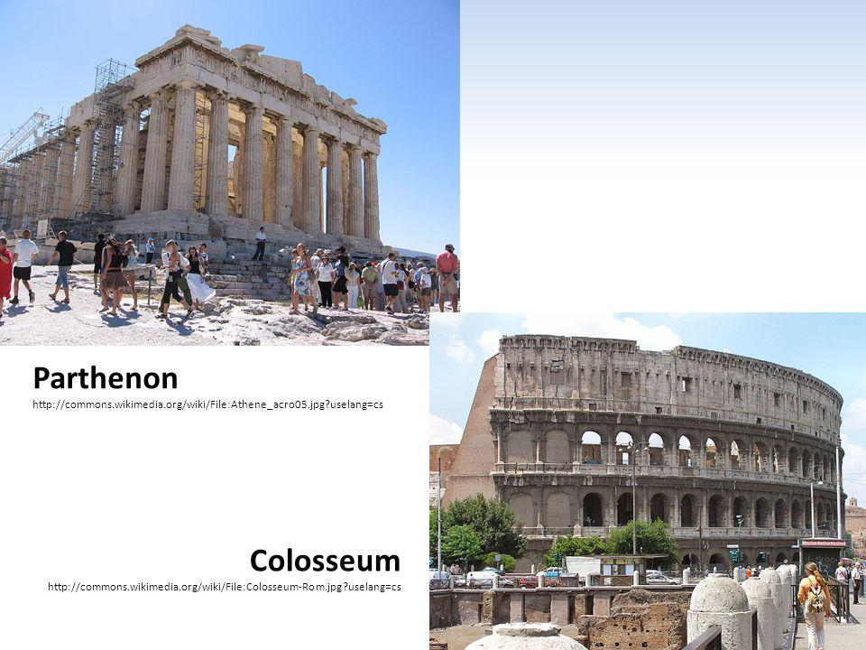 Parthenon http://commons.wikimedia.org/wiki/File:Athene_acro05.jpg?uselang=cs Colosseum http://commons.wikimedia.org/wiki/File:Colosseum-Rom.jpg?usela