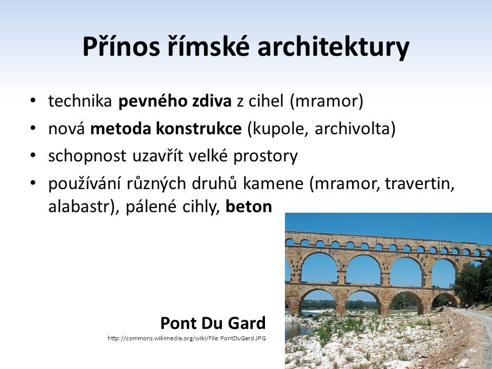 Přínos římské architektury technika pevného zdiva z cihel (mramor) nová metoda konstrukce (kupole, archivolta) schopnost uzavřít velké prostory použív