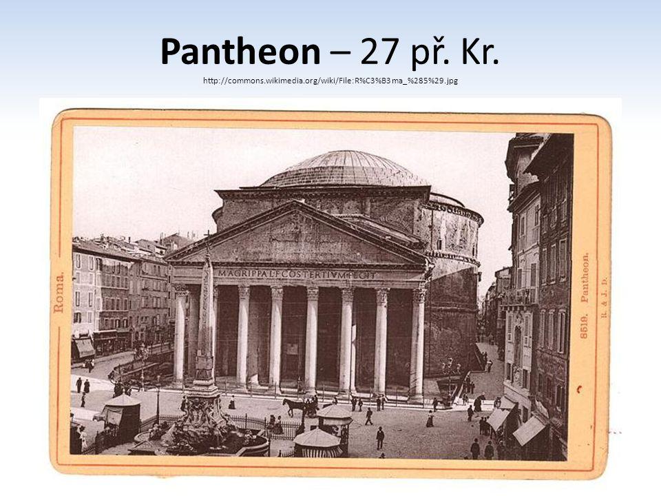 Pantheon – 27 př. Kr. http://commons.wikimedia.org/wiki/File:R%C3%B3ma_%285%29.jpg